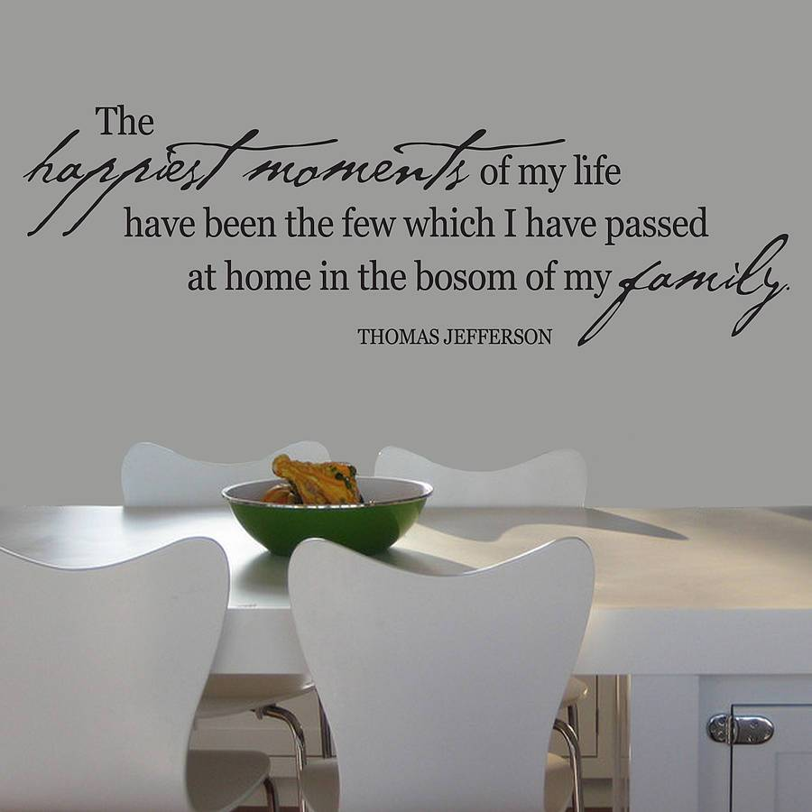 Thomas Jefferson quote. The happiest moments of my life have bin the few which I have passed