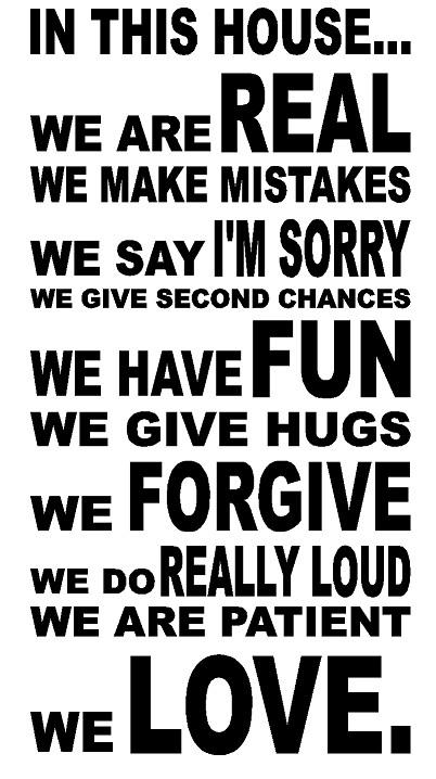In this house we are real, we make mistakes, we say I'm sorry house rules.