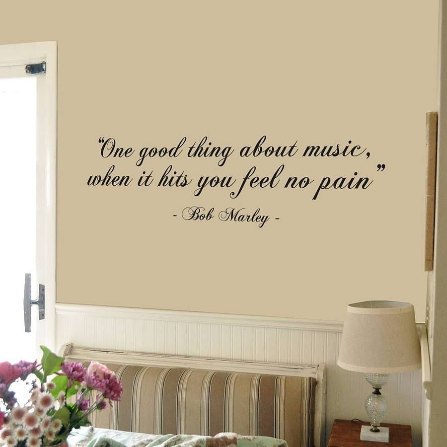 Bob Marley quote. One good thing about music, when it hits you feel no pain