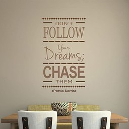 Don't follow your dreams, chase them. Portia Sarris Muursticker