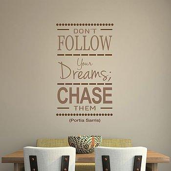 Don't follow your dreams, chase them. Portia Sarris