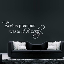 Time is precious, waste is wisely. Muursticker