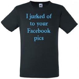 I jurked of to your Facebook pics T-shirt of Polo en div. kleuren. S t/m 8 XL