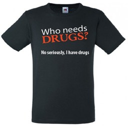 Who needs drugs? No seriously, I have drugs T-shirt of Polo en div. kleuren. S t/m 8 XL
