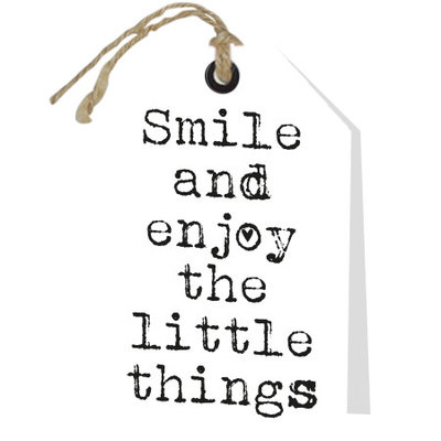Smile and enjoy the little things