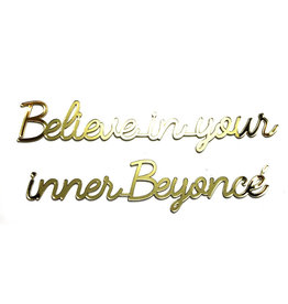 Goegezegd 3D Quote Believe in your Inner Beyoncé gold