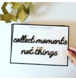 Goegezegd 3D Quote Collect Moments Not Things zwart