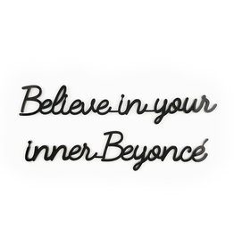 Goegezegd 3D Quote Believe in your Inner Beyoncé black