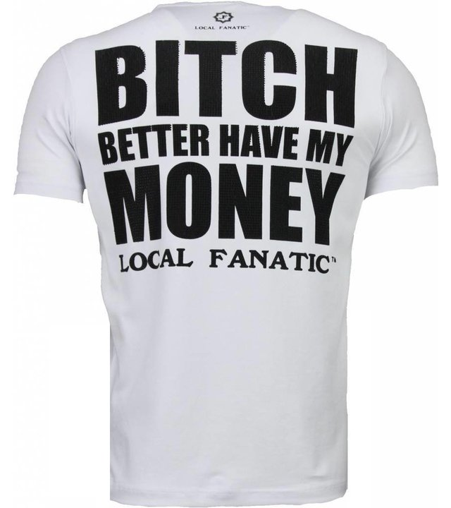 Local Fanatic Better Have My Money - Strass T shirt Herren - Weiß