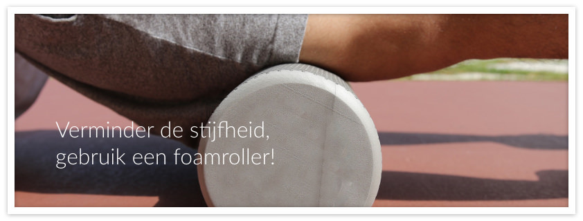 Verminder de stijfheid, gebruik een foamroller!