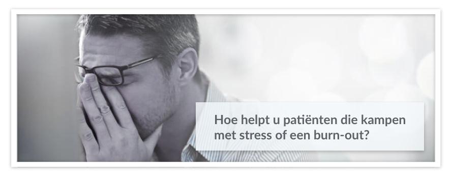 Hoe helpt u patiënten die kampen met stress of een burn-out?