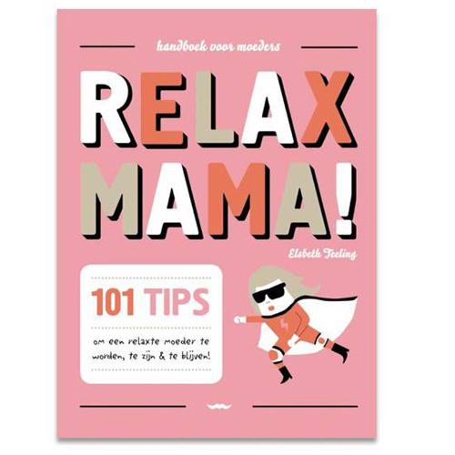Uitgeverij Snor Relax mama! 101 tips om een relaxte moeder te worden, te zijn & te blijven!