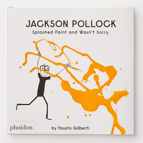 Phaidon Jackson Pollock Splashed Paint And Wasn't Sorry Book by Fausto Gilberti