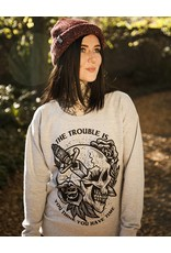 The Trouble Is - Girl Sweatshirt