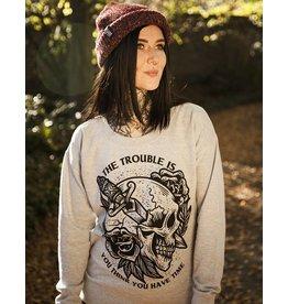 The Trouble Is - Girl Sweatshirt
