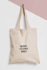 Tote Bag Tekst: Oh Baby It's A Wild World