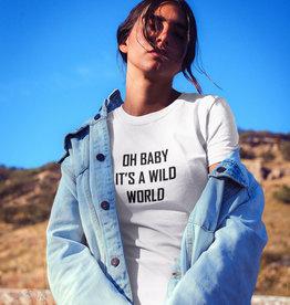 Dames T-Shirt Tekst Oh Baby It's A Wild World