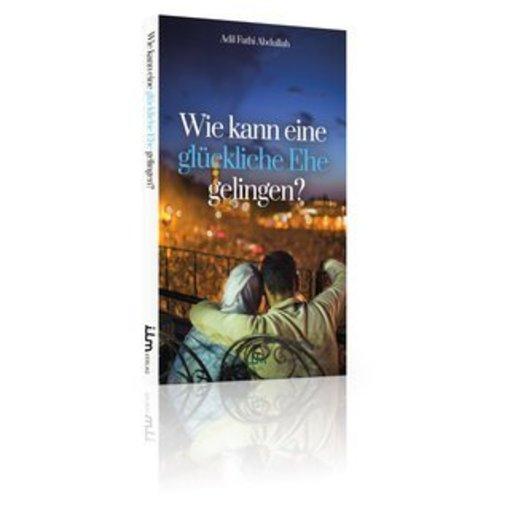 Wie kann eine glückliche Ehe gelingen?
