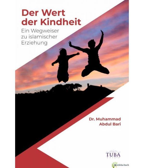 Der Wert der Kindheit - Ein Wegweiser zu islamischer Erziehung