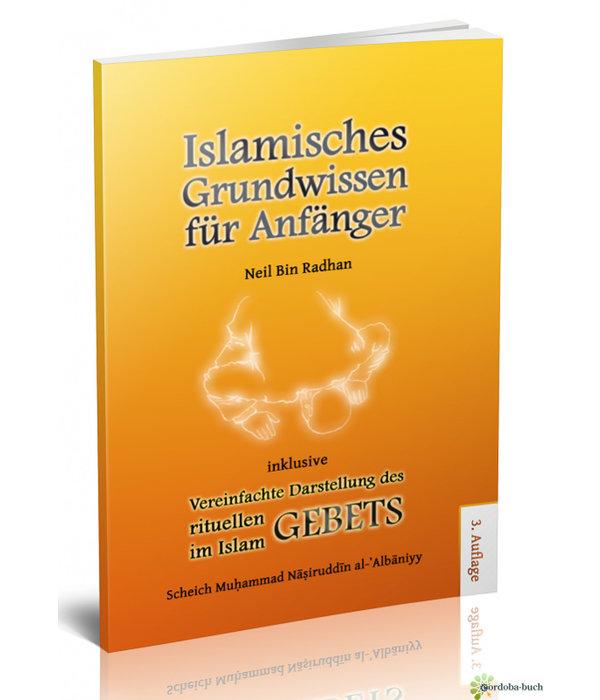 Islamisches Grundwissen für Anfänger, inkl. Vereinfachte Darstellung des rituellen Gebets
