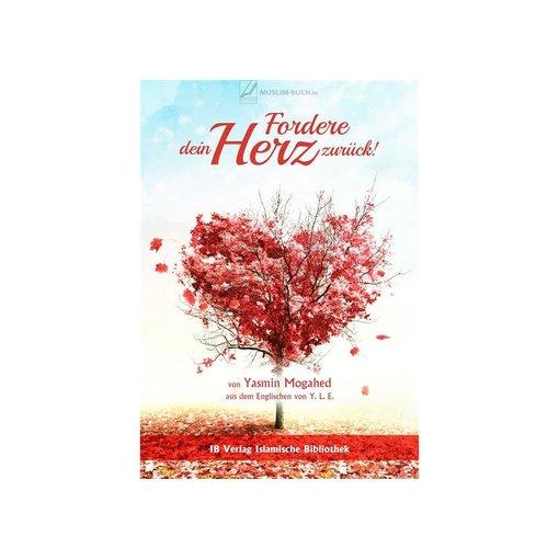 Fordere dein Herz zurück von Yasmin Mogahed