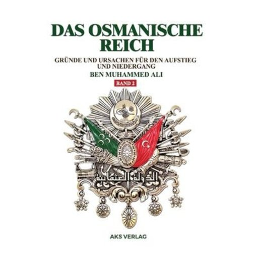 Das Osmanische Reich - Gründe und Ursachen für den Aufstieg und den Niedergang (Band 2)