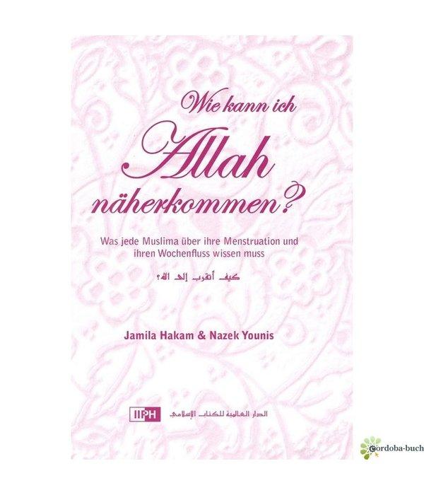 Wie kann ich Allah näherkommen - Was jede Muslima über ihre Menstruation wissen muss
