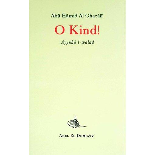 O Kind! Abu Hamid Al Ghazali Islam Muslim Koran