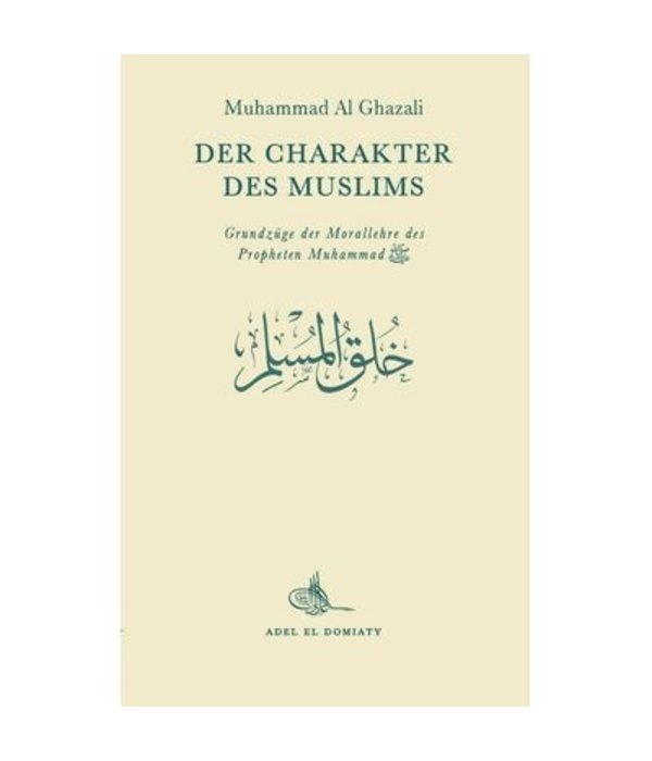 Der Charakter des Muslims - M. Al-Ghazali