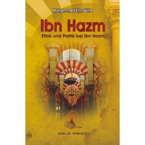 Ibn Hazm - Ethik und Politik bei Ibn Hazm