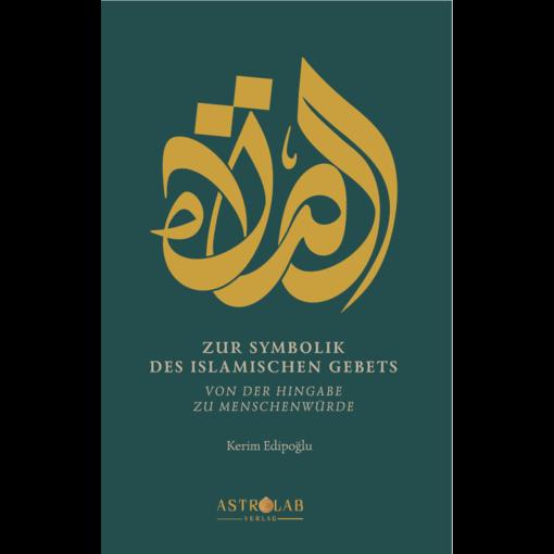 ZUR SYMBOLIK DES ISLAMISCHEN GEBETS: VON DER HINGABE ZUR MENSCHENWÜRDE