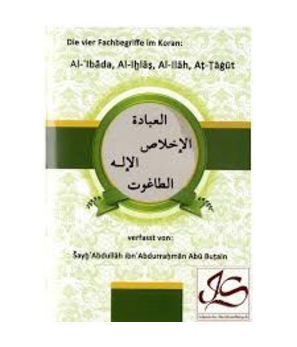 Die vier Fachbegriffe im Koran: Al- Ibada, Al-Ihlas, Al-Ilah, Al-Tagut