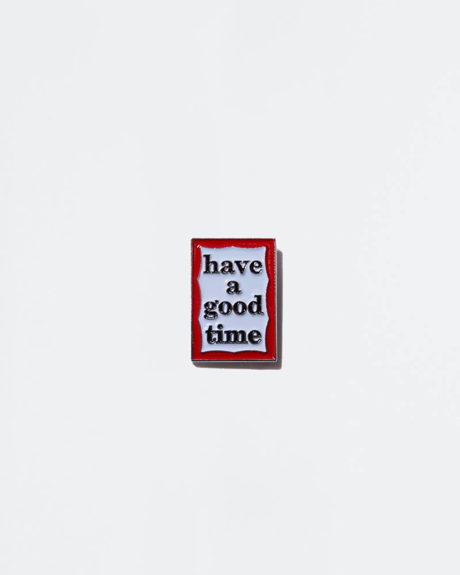 Have A Good Time Frame Pin
