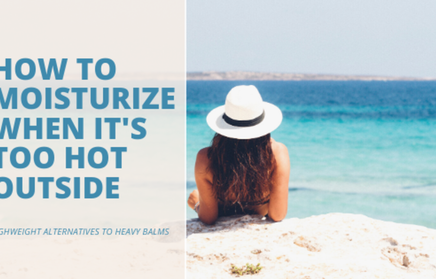 How to moisturize during hot & humid weather