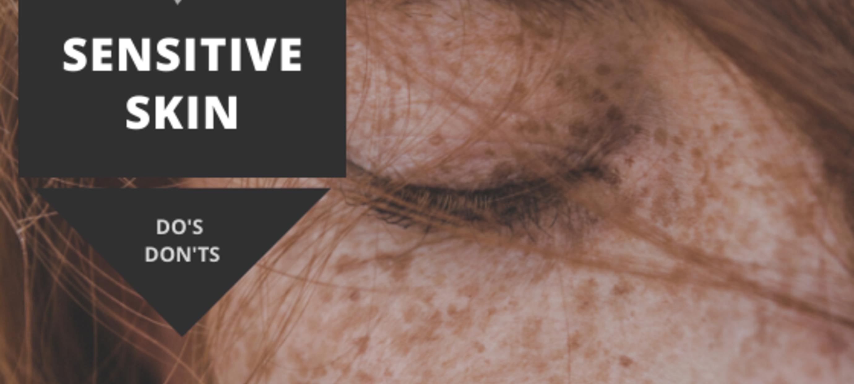 Sensitive skin - DO'S & DON'TS