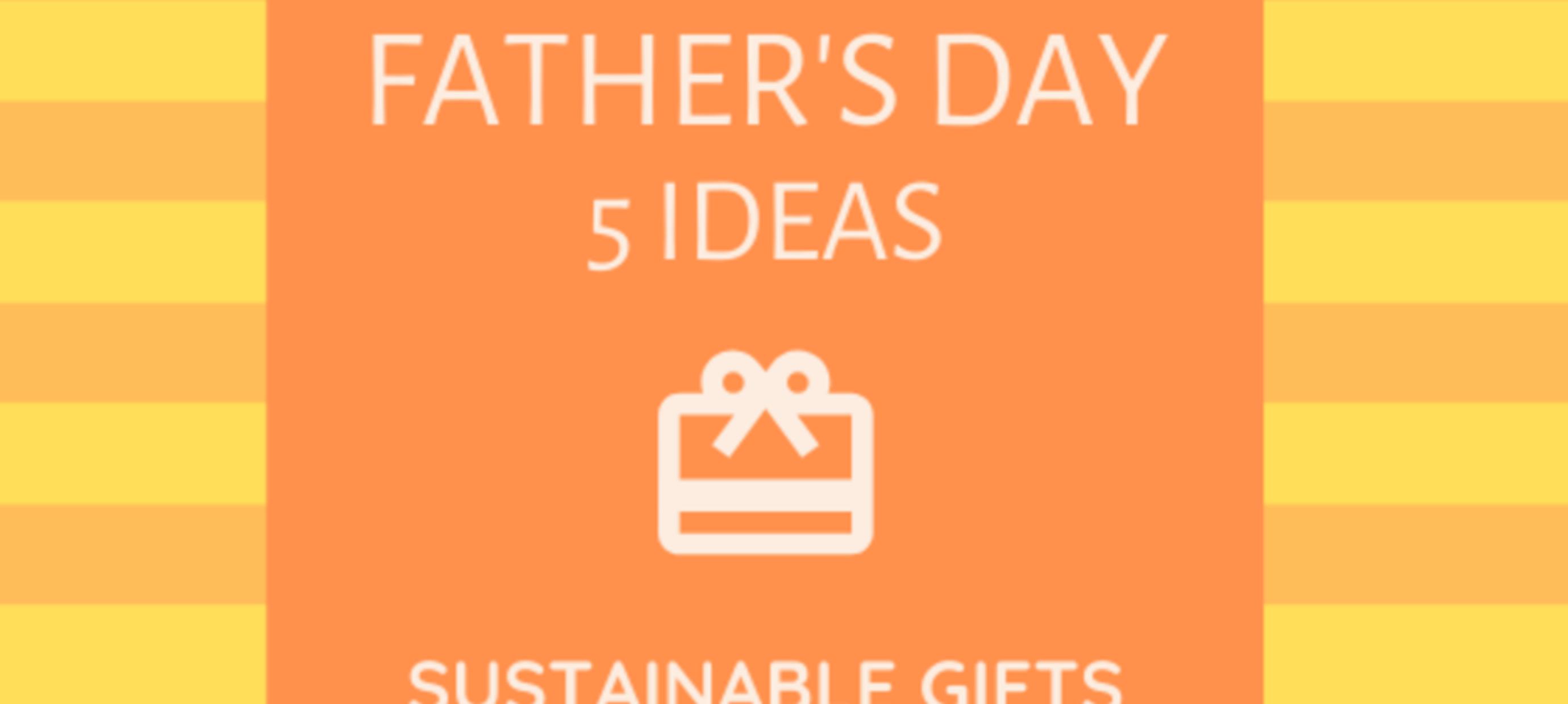 Duurzame Cadeautips voor Vaderdag