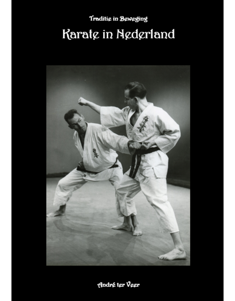 The history of karate in the Netherlands by André ter Veer