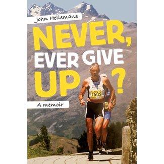 AthleteSportsWorld.com John Hellemans - Never Give Up: A Memoir