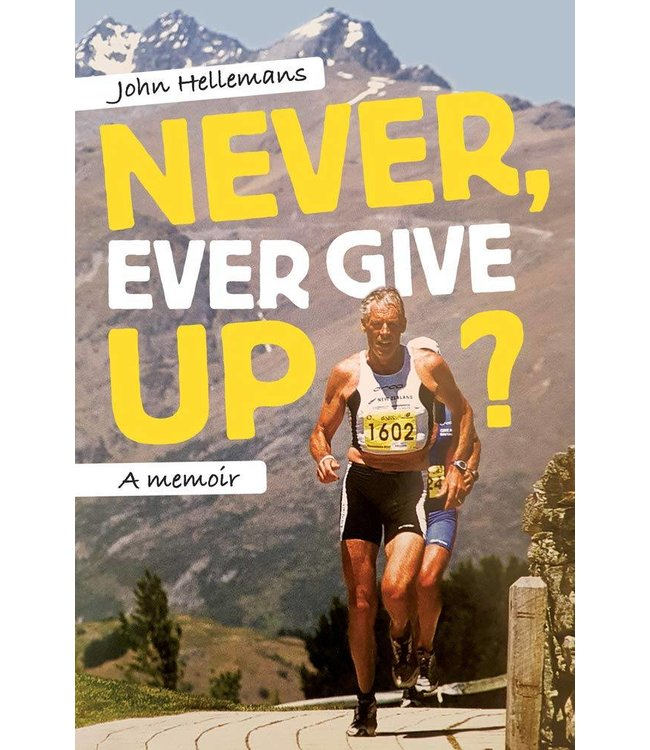 AthleteSportsWorld.com John Hellemans - Never Give Up: A Memoir