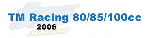 TM Racing 80/85/100cc - 2006