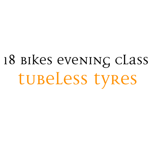 18 Bikes Evening class - Tubeless tyre