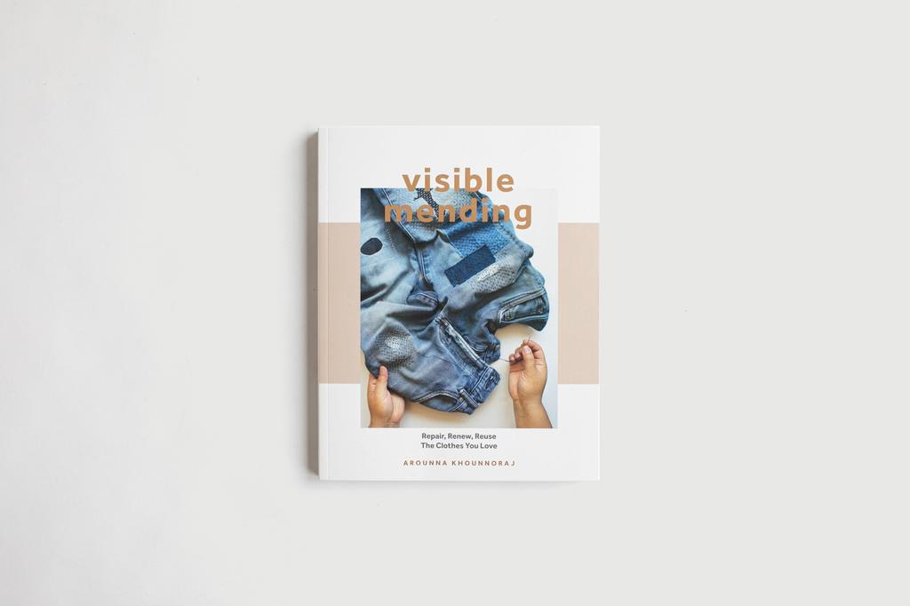 Book - Visible Mending, Repair, Renew, Reuse The Clothes You Love by Arounna Khounnoraj