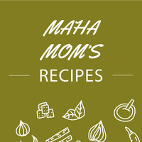 Maha Mom's Recipes