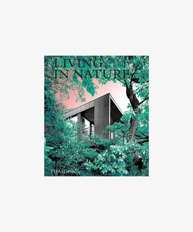 Phaidon Living in Nature: Contemporary Houses in the Natural World
