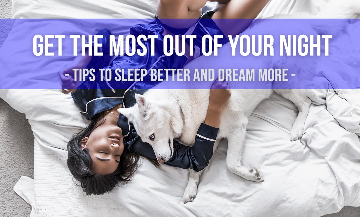 How do you sleep better and dream more. Sleep tips to get the most out of your night.