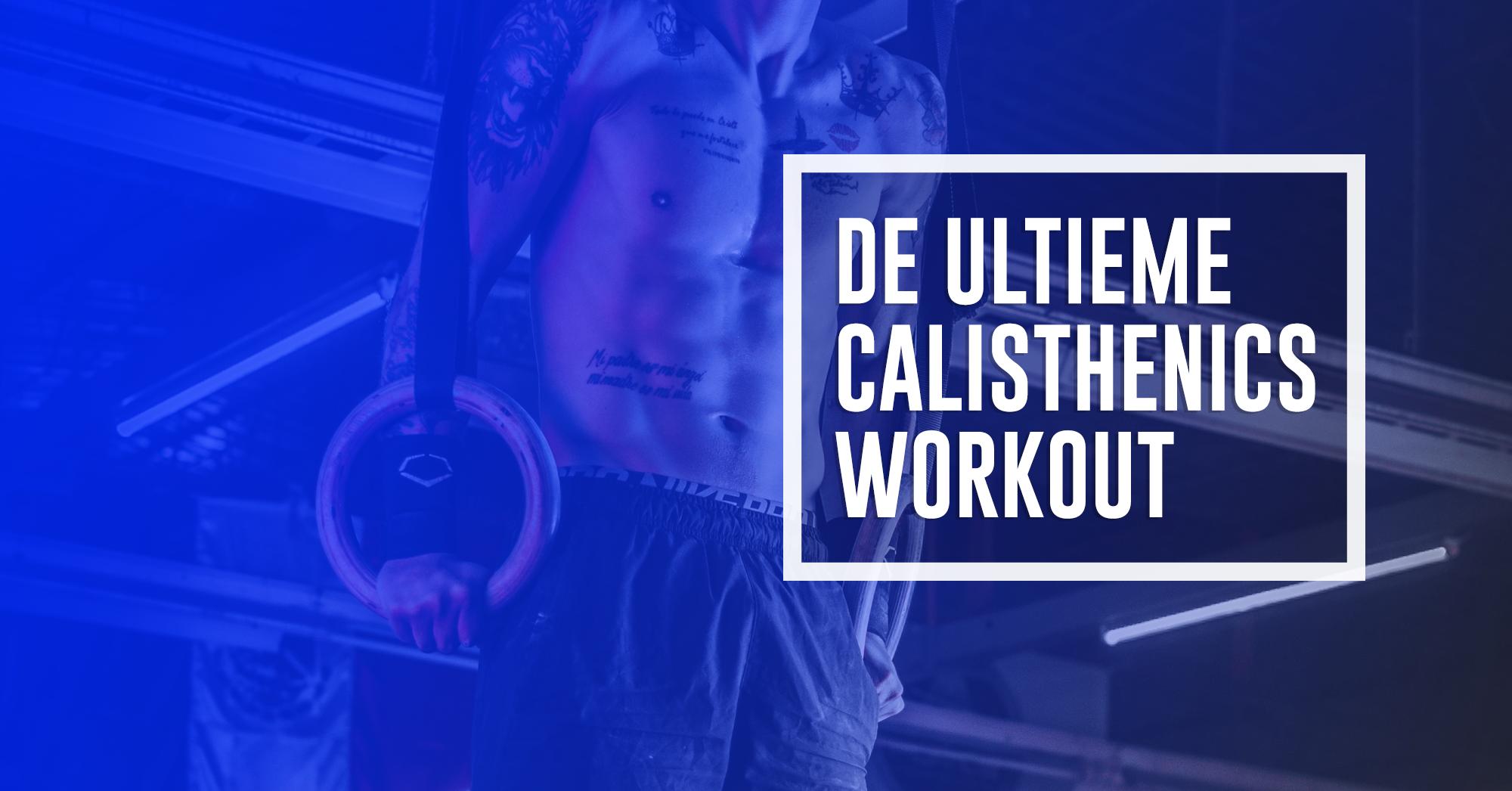 De ultieme calisthenics workout