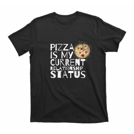 PIZZA IS MY CURRENT RELATION STATUS