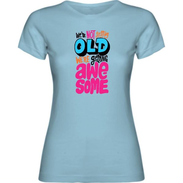 T-shirt met print: We're not getting old, We're getting awesome