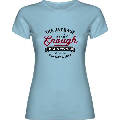 The average man is proof enough that a woman can take a joke