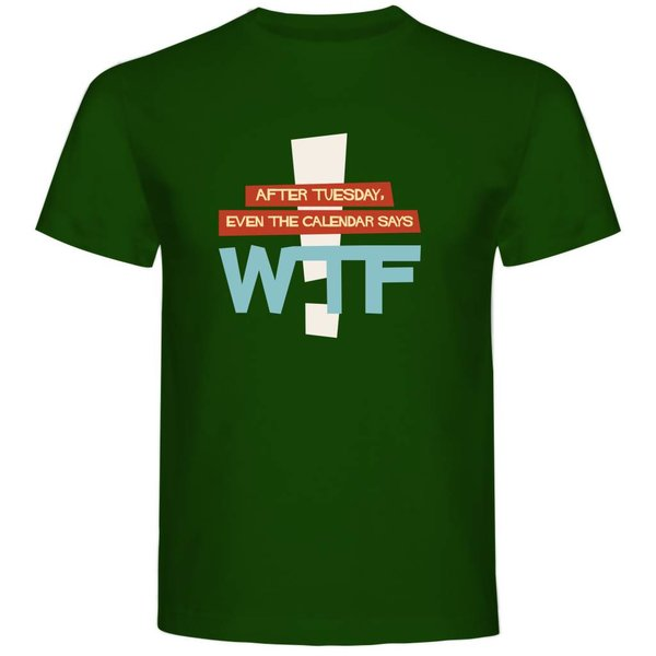 T-shirt met print: WTF after tuesday even the calendar says